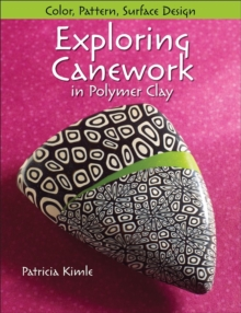 Exploring Canework in Polymer Clay : Color, Pattern, Surface Design, Paperback Book