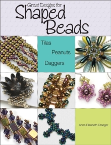 Great Designs for Shaped Beads: Tilas, Peanuts, and Daggers, Paperback Book