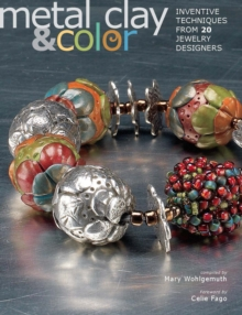 Metal Clay and Color : Inventive Techniques from 20 Jewelry Designers, PDF eBook
