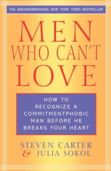 Men Who Can't Love : How to Recognize a Commitmentphobic Man Before He Breaks Your Heart, Paperback Book