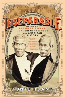 Inseparable : The Original Siamese Twins and Their Rendezvous with American History, Hardback Book