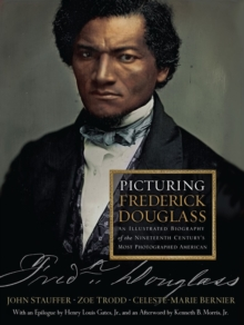 Picturing Frederick Douglass : An Illustrated Biography of the Nineteenth Century's Most Photographed American, Hardback Book