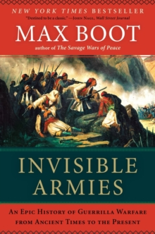 Invisible Armies : An Epic History of Guerrilla Warfare from Ancient Times to the Present, Paperback / softback Book