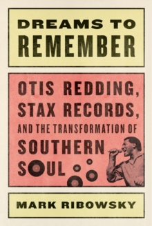 Dreams to Remember : Otis Redding, Stax Records, and the Transformation of Southern Soul, Hardback Book