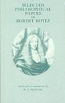 Selected Philosophical Papers of Robert Boyle, Hardback Book