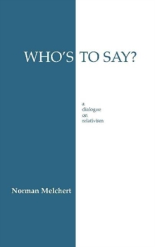 Who's to Say? : Dialogue on Relativism, Paperback Book