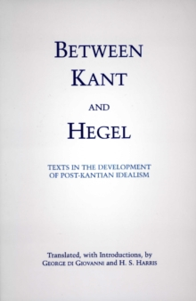 Between Kant and Hegel : Texts in the Development of Post-Kantian Idealism, Paperback Book