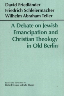 A Debate on Jewish Emancipation and Christian Theology in Old Berlin, Paperback / softback Book