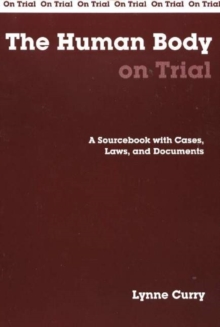 The Human Body on Trial : A Sourcebook with Cases, Laws, and Documents, Paperback / softback Book