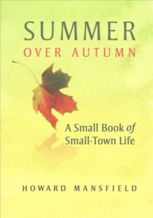 Summer Over Autumn : A Small Book of Small-Town Life, Paperback Book
