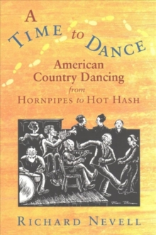 A Time to Dance : American Country Dancing from Hornpipes to Hot Hash, Paperback Book