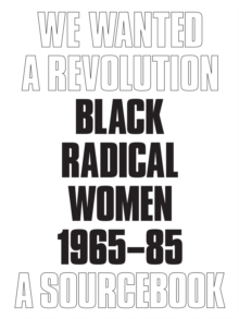 We Wanted a Revolution : Black Radical Women, 1965-85: A Sourcebook, Paperback Book