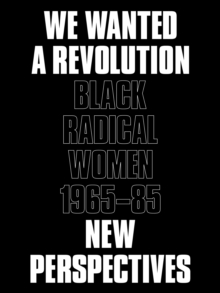 We Wanted a Revolution : Black Radical Women, 1965-85: New Perspectives, Paperback / softback Book