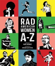 Rad American Women A-Z : Rebels, Trailblazers, and Visionaries who Shaped Our History . . . and Our Future!, Hardback Book