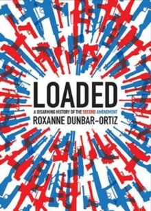 Loaded : A Disarming History of the Second Amendment, Paperback Book