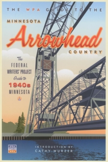 The WPA Guide to The Minnesota Arrowhead Country : The Federal Writers' Project Guide to 1930s Minnesota, EPUB eBook