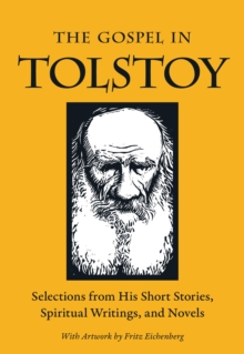 The Gospel in Tolstoy : Selections from His Short Stories, Spiritual Writings & Novels, EPUB eBook