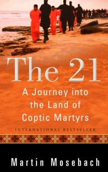 The 21 : A Journey into the Land of Coptic Martyrs, PDF eBook