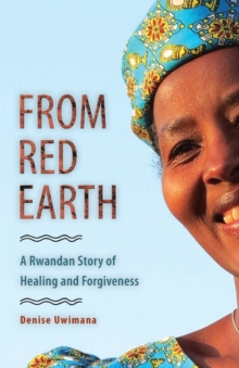 From Red Earth : A Rwandan Story of Healing and Forgiveness, Paperback / softback Book