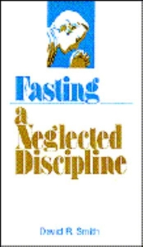 FASTING A NEGLECTED DISCIPLINE, Paperback Book