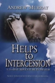 Helps to Intercession : A 31-Day Adventure in Prayer, Paperback Book