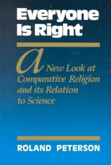 Everyone is Right : A New Look at Comparative Religion and its Relation to Science, Paperback Book