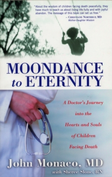 MOONDANCE TO ETERNITY : A Doctors Journey into the Hearts and Souls of Children Facing Death, Paperback Book