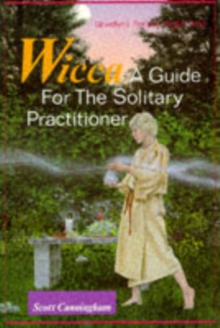 Wicca : A Guide for the Solitary Practitioner, Paperback Book