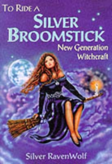 To Ride a Silver Broomstick : New Generation Witchcraft, Paperback Book