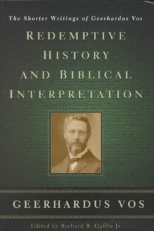 Redemptive History and Biblical Interpretation : The Shorter Writings of Geerhardus Vos, Hardback Book