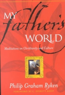My Father's World : Meditations on Christianity and Culture, Paperback Book