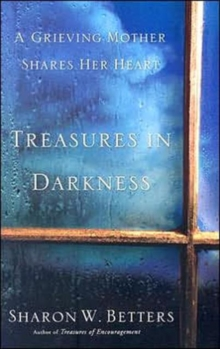 Treasures in Darkness : A Grieving Mother Shares Her Heart, Paperback Book