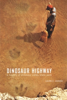 Dinosaur Highway : A History of Dinosaur Valley State Park, EPUB eBook
