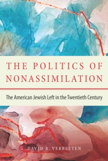 The Politics of Non-Assimilation : The American Jewish Left in the Twentieth Century,  Book