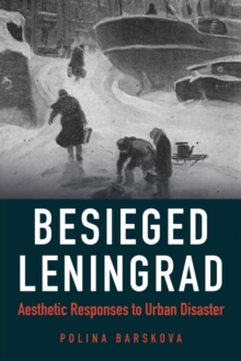 Besieged Leningrad : Aesthetic Responses to Urban Disaster, Paperback Book