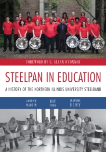 Steelpan in Education : A History of the Northern Illinois University Steelband, Paperback Book