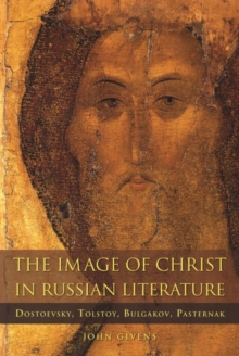 The Image of Christ in Russian Literature : Dostoevsky, Tolstoy, Bulgakov, Pasternak, Hardback Book