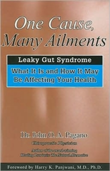 One Cause, Many Ailments : Leaky Gut Syndrome: What it is and How it May be Affecting Your Health, Paperback Book