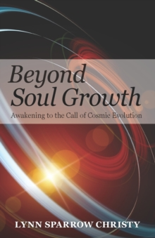 Beyond Soul Growth : Awakening to the Call of Cosmic Evolution, Paperback Book