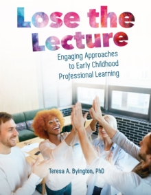 Lose the Lecture : Engaging Approaches to Early Childhood Professional Learning, EPUB eBook