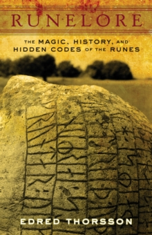 Runelore : The Magic, History, and Hidden Codes of the Runes, Paperback / softback Book