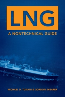LNG : A Nontechnical Guide, Hardback Book