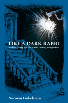 Like a Dark Rabbi : Modern Poetry and the Jewish Literary Imagination, PDF eBook
