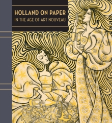 Holland on Paper in the Age of Art Nouveau, Hardback Book