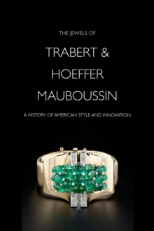 The Jewels of Trabert & Hoeffer-Mauboussin : A History of American Style and Innovation, Hardback Book