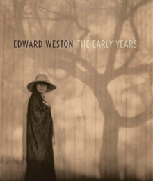 Edward Weston: The Early Years, Hardback Book