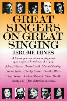 Great Singers on Great Singing : A Famous Opera Star Interviews 40 Famous Opera Singers on the Technique of Singing, Paperback / softback Book