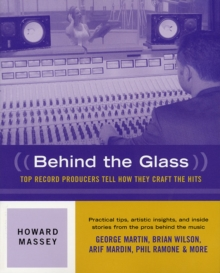 Howard Massey : Behind The Glass - Top Record Producers Tell How They Craft The Hits., Paperback / softback Book