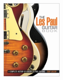 Tony Bacon : The Les Paul Guitar Book, Paperback Book