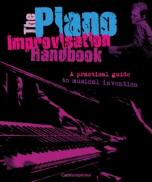 The Piano Improvisation Handbook : A Practical Guide to Musical Invention, Hardback Book